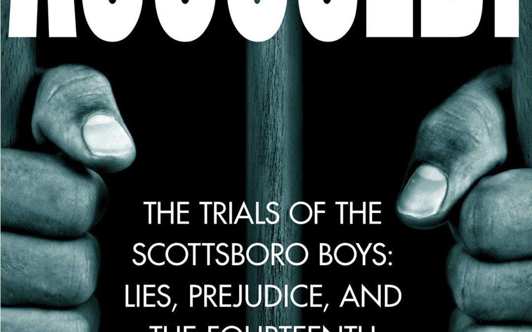Accused! The Trials of the Scottsboro Boys: Lies, Prejudice, & The 14th Amendment