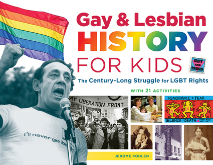 Gay & Lesbian History For Kids: The Century-Long Struggle for LGBT Rights by Jerome Pohlen